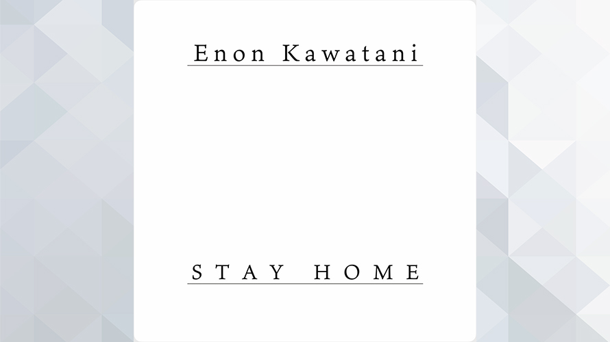 Enon Kawatani:STAY HOME