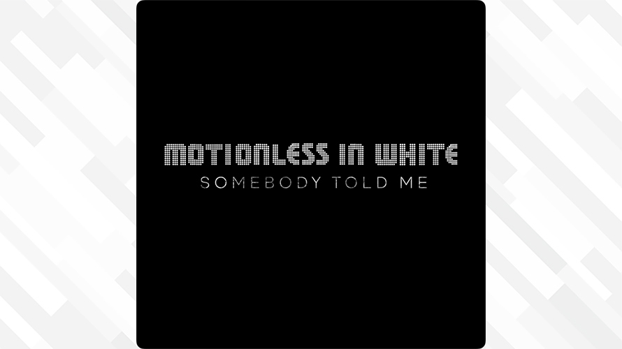 Motionless In White:Somebody Told Me