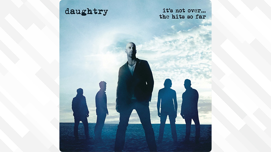 Daughtry:It's Not Over.... The Hits So Far